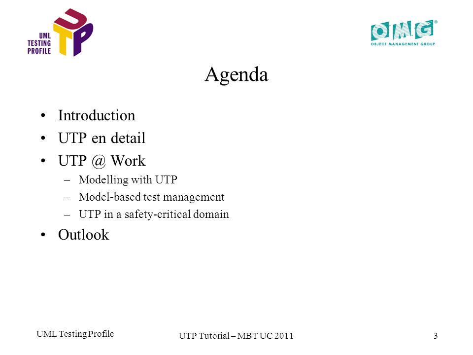 UML Testing Profile 3 Agenda Introduction UTP en detail UTP @ Work –Modelling with UTP –Model-based test management –UTP in a safety-critical domain Outlook UTP Tutorial – MBT UC 2011