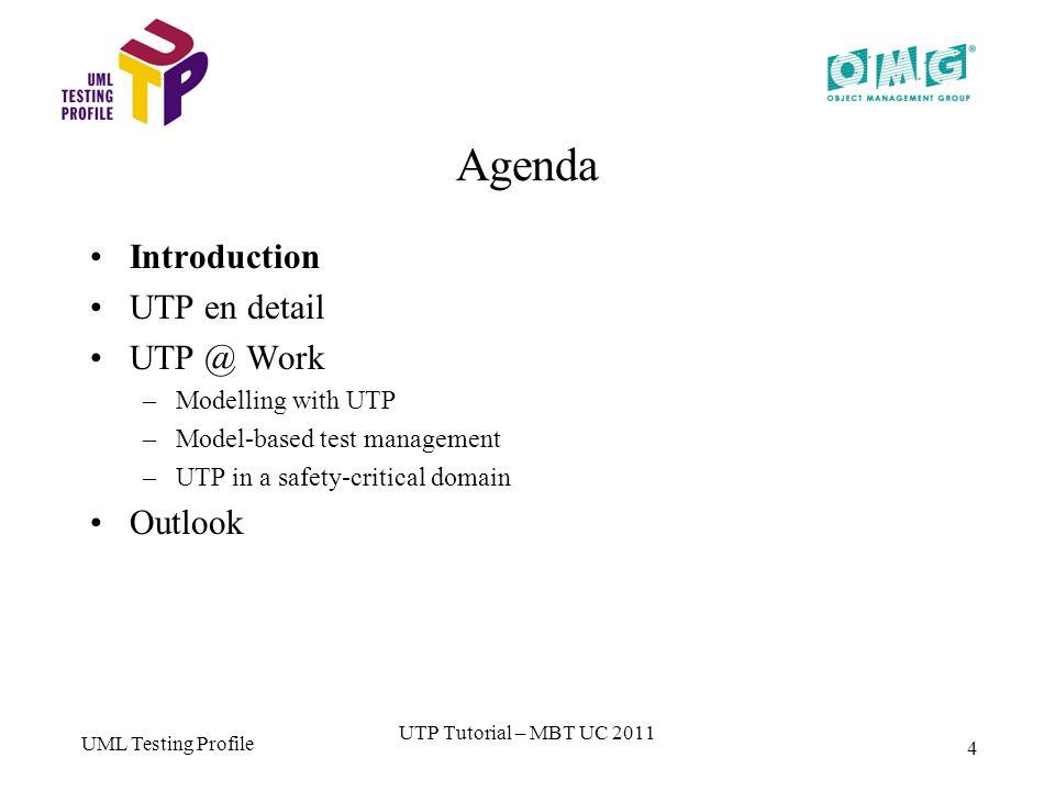 UML Testing Profile 4 Agenda Introduction UTP en detail UTP @ Work –Modelling with UTP –Model-based test management –UTP in a safety-critical domain Outlook UTP Tutorial – MBT UC 2011