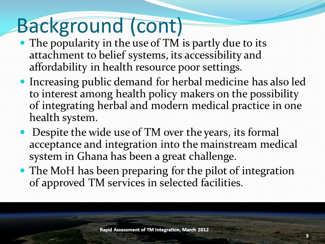 Background (cont) The popularity in the use of TM is partly due to its attachment to belief systems, its accessibility and affordability in health resource poor settings.