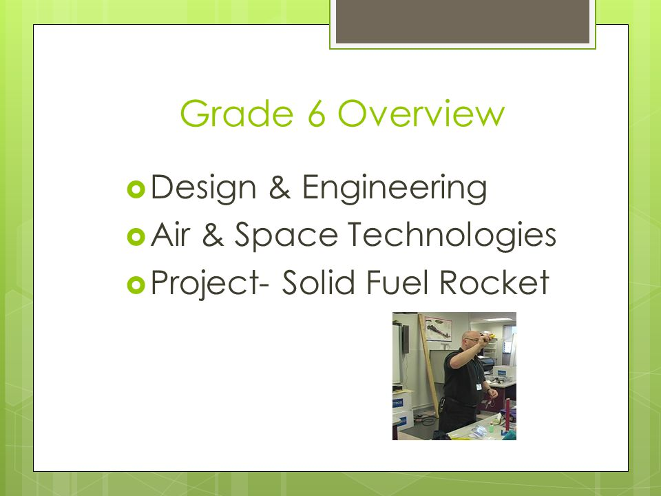 Grade 6 Overview Design & Engineering Air & Space Technologies Project- Solid Fuel Rocket