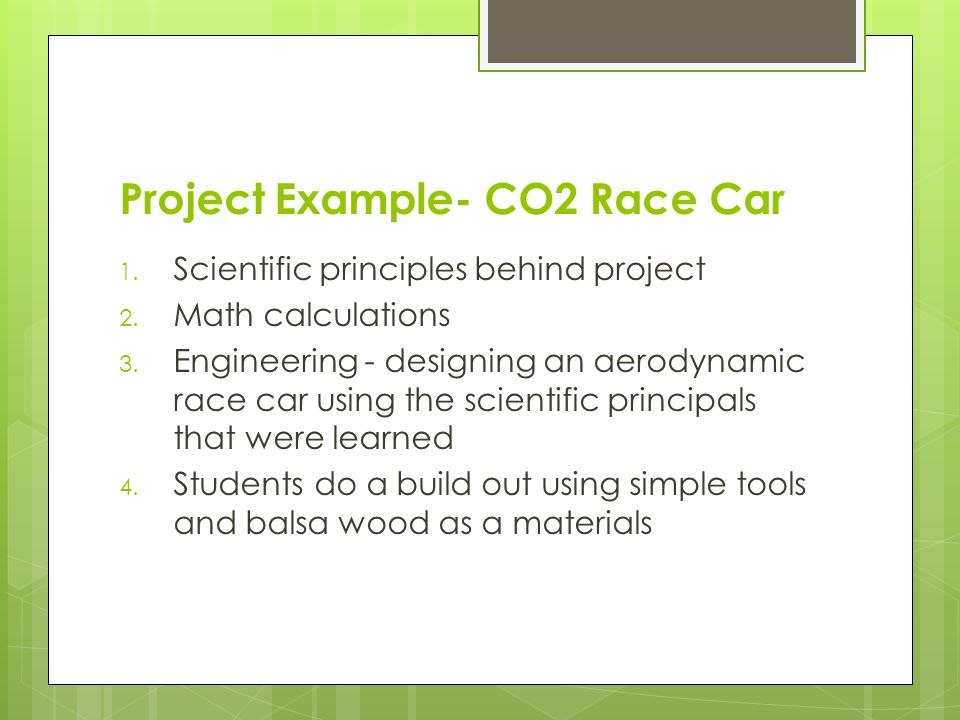 Project Example- CO2 Race Car 1. Scientific principles behind project 2.