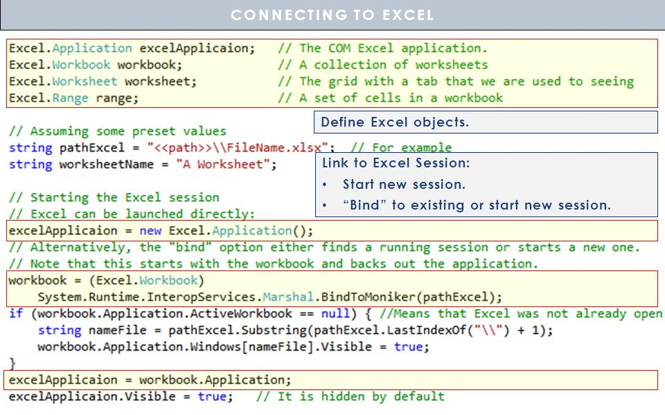 Define Excel objects. Link to Excel Session: Start new session. Bind to existing or start new session. CONNECTING TO EXCEL