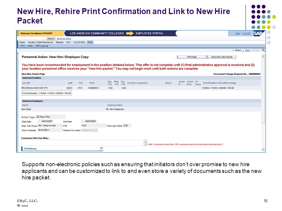 New Hire, Rehire Print Confirmation and Link to New Hire Packet EB5C, LLC. © 2011 16 Supports non-electronic policies such as ensuring that initiators