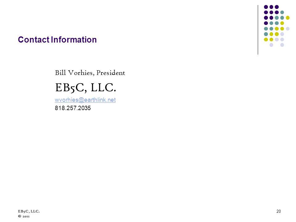 EB5C, LLC.© 2011 20 Contact Information Bill Vorhies, President EB5C, LLC.