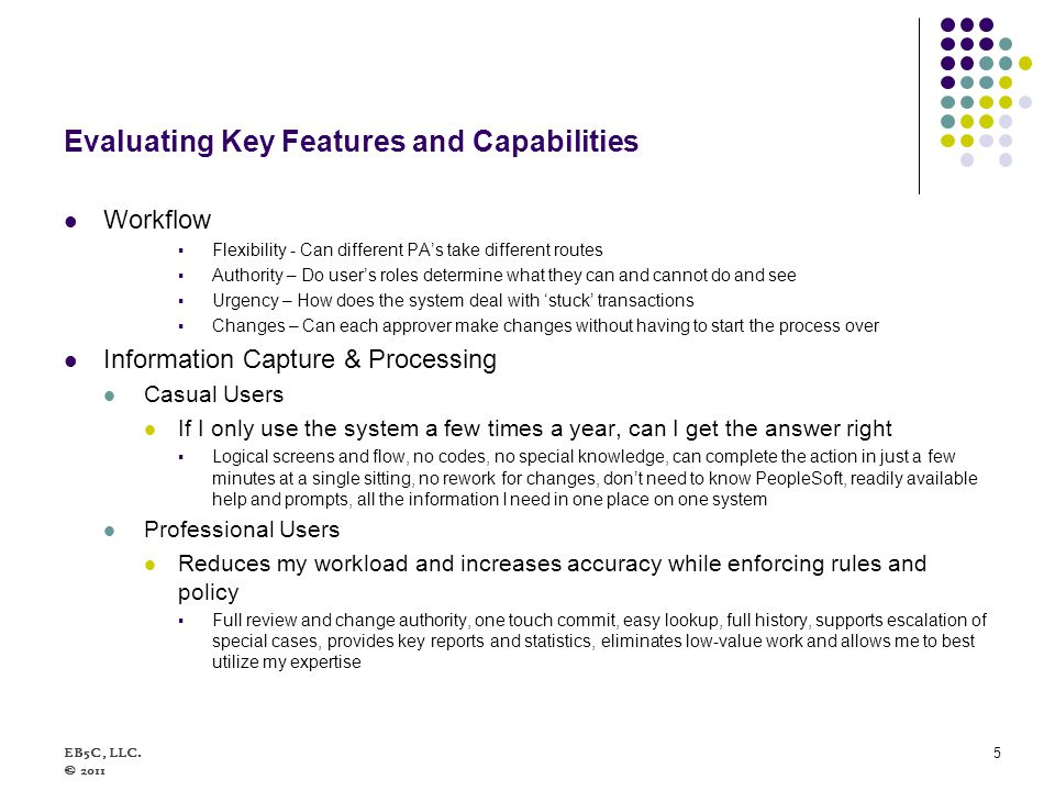 Evaluating Key Features and Capabilities Workflow Flexibility - Can different PAs take different routes Authority – Do users roles determine what they