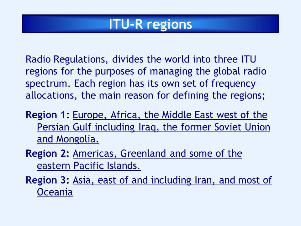 ITU-R regions Radio Regulations, divides the world into three ITU regions for the purposes of managing the global radio spectrum. Each region has its