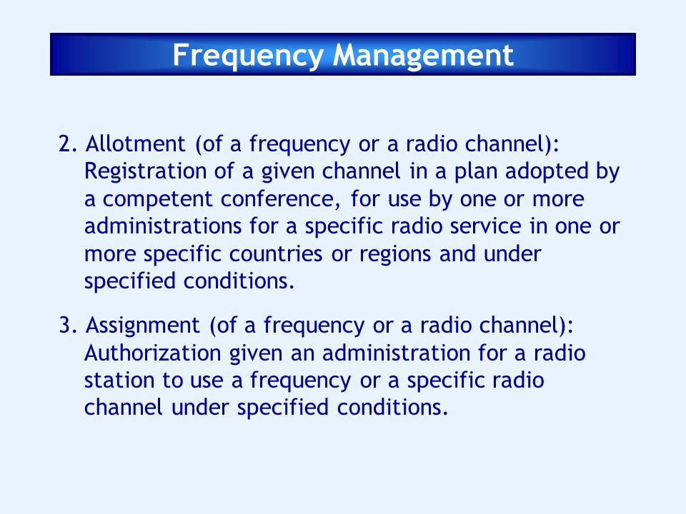 Frequency Management 2. Allotment (of a frequency or a radio channel): Registration of a given channel in a plan adopted by a competent conference, fo