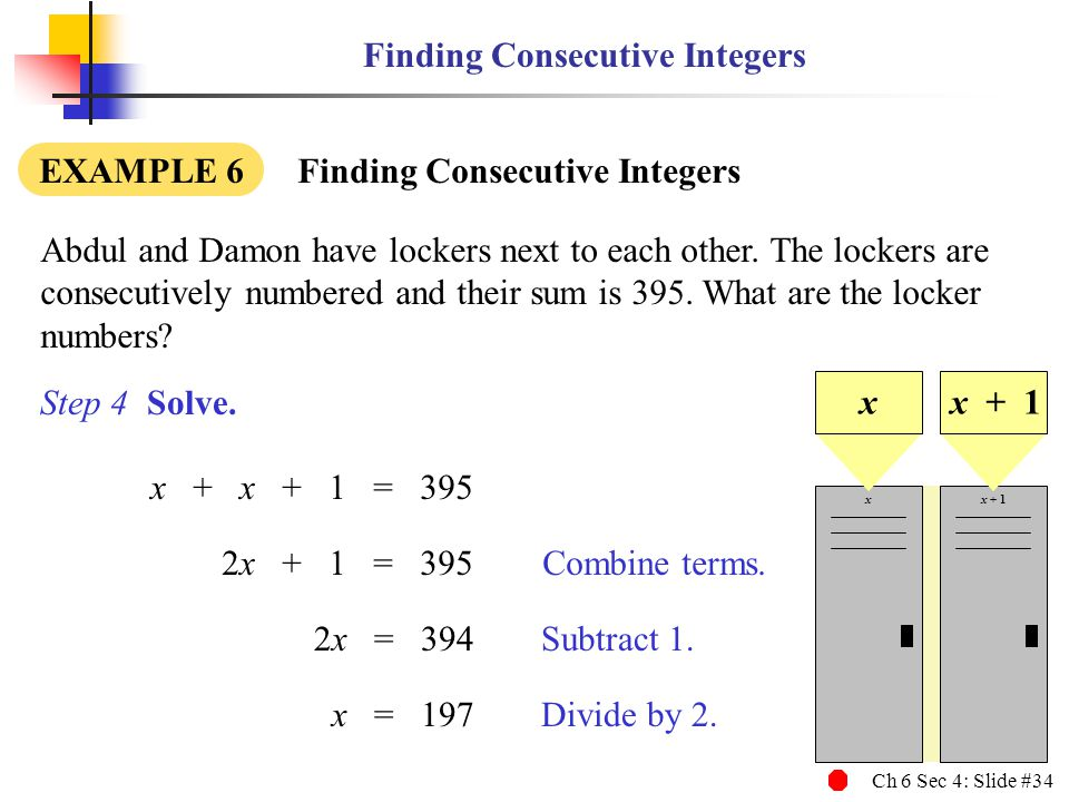 Ch 6 Sec 4: Slide #34 Finding Consecutive Integers Abdul and Damon have lockers next to each other.