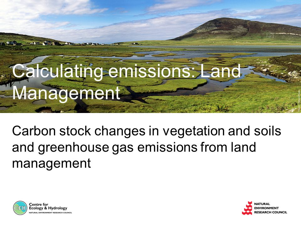 Carbon stock changes in vegetation and soils and greenhouse gas emissions from land management Calculating emissions: Land Management