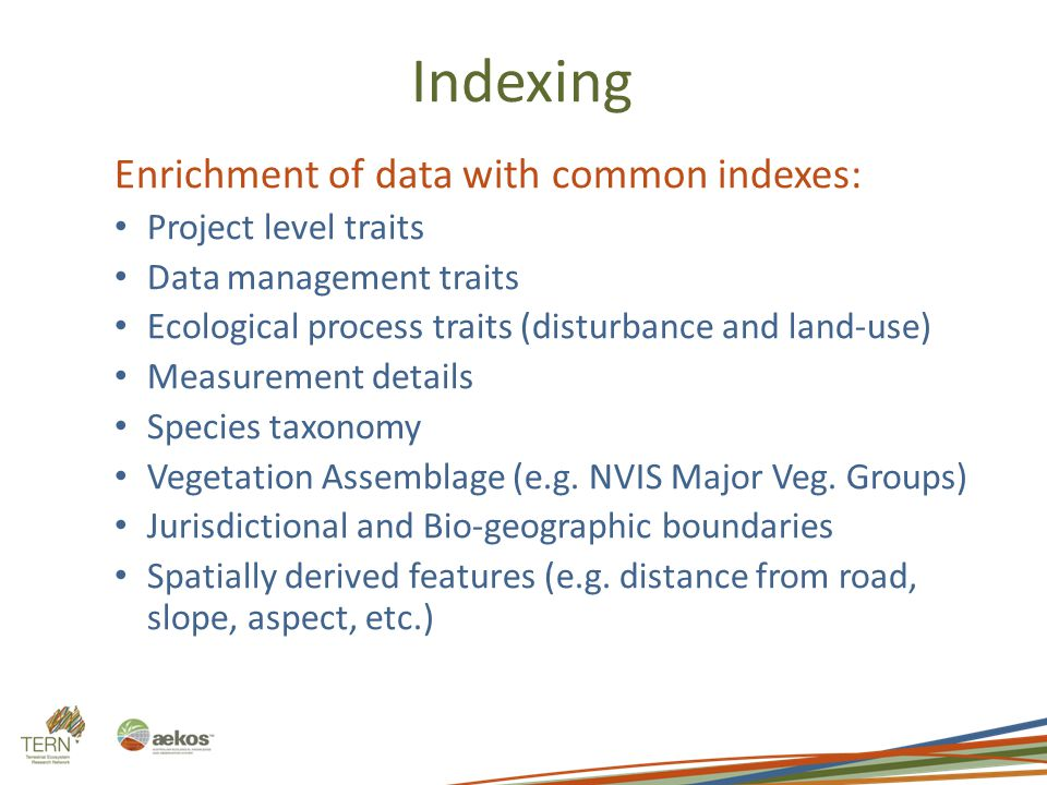 Indexing Enrichment of data with common indexes: Project level traits Data management traits Ecological process traits (disturbance and land-use) Meas
