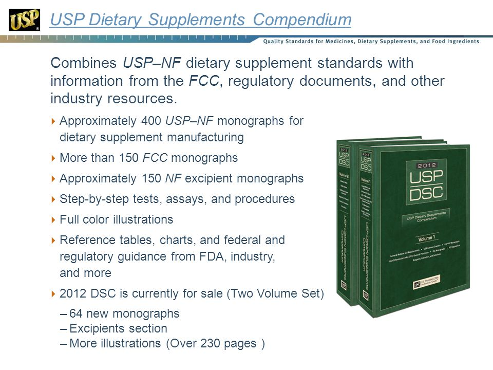 USP Dietary Supplements Compendium Combines USP–NF dietary supplement standards with information from the FCC, regulatory documents, and other industry resources.