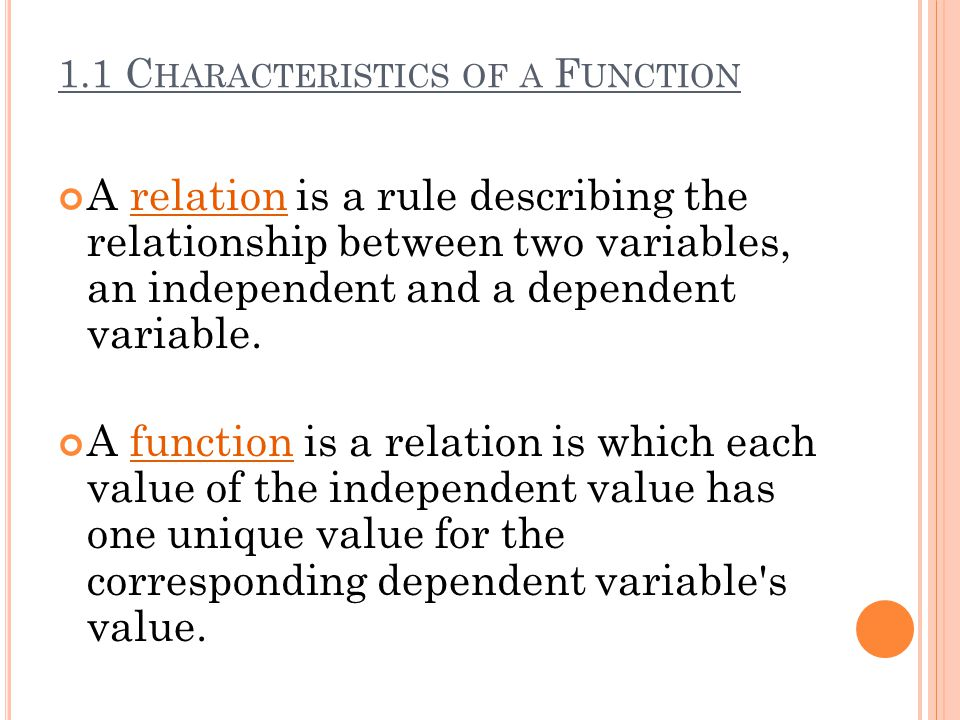 1.1 C HARACTERISTICS OF A F UNCTION A relation is a rule describing the relationship between two variables, an independent and a dependent variable. A
