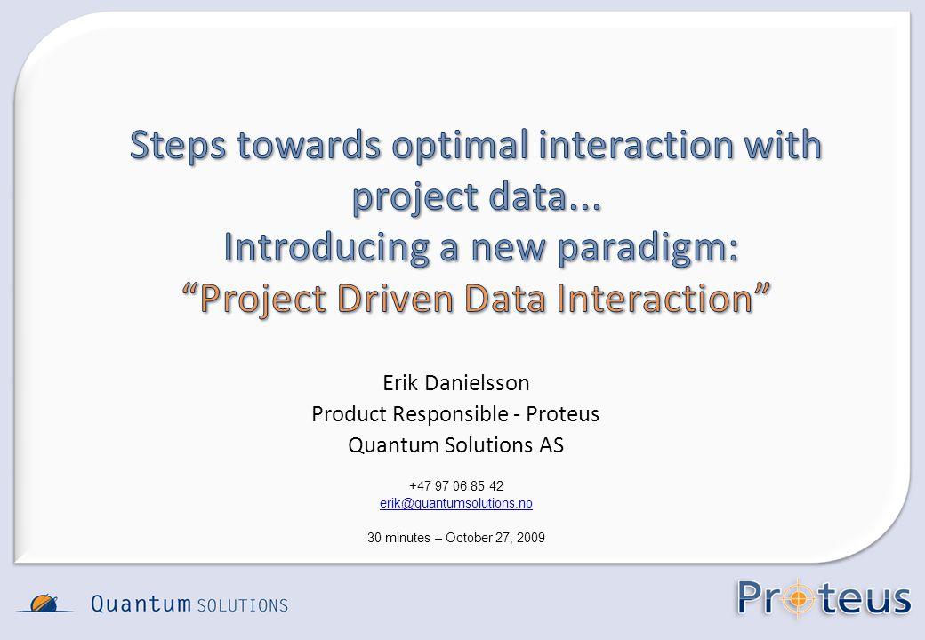 Erik Danielsson Product Responsible - Proteus Quantum Solutions AS +47 97 06 85 42 erik@quantumsolutions.no 30 minutes – October 27, 2009