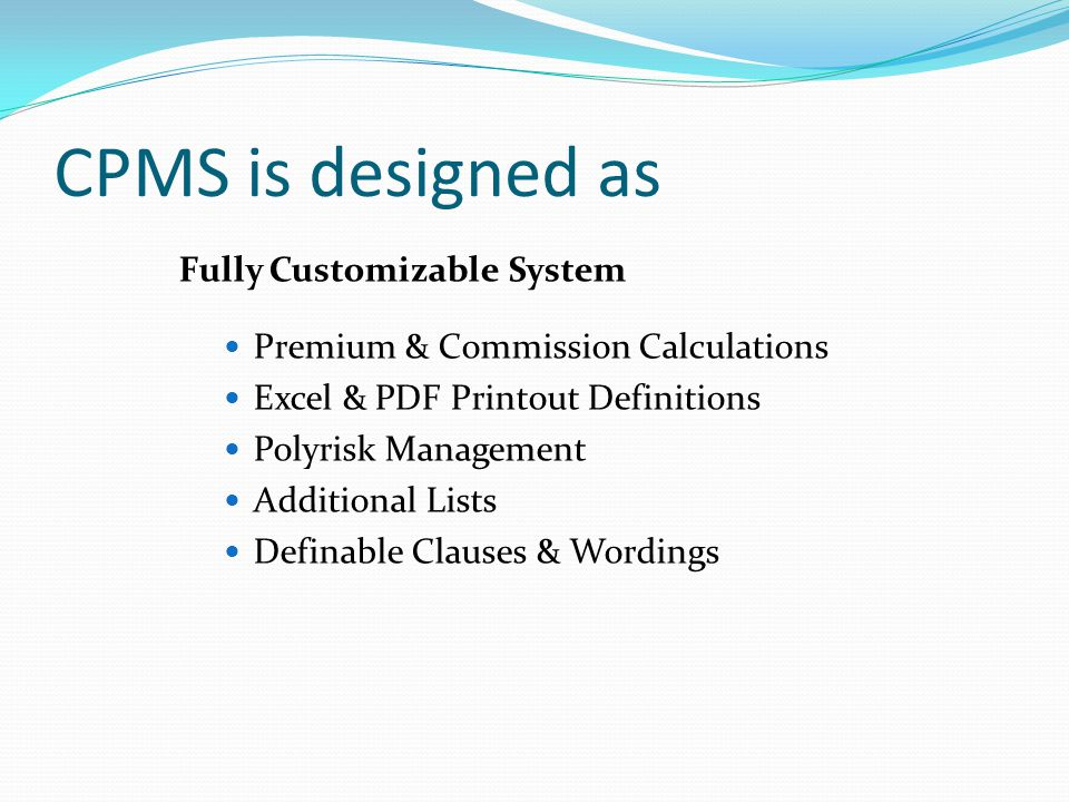 CPMS is designed as Fully Customizable System Premium & Commission Calculations Excel & PDF Printout Definitions Polyrisk Management Additional Lists