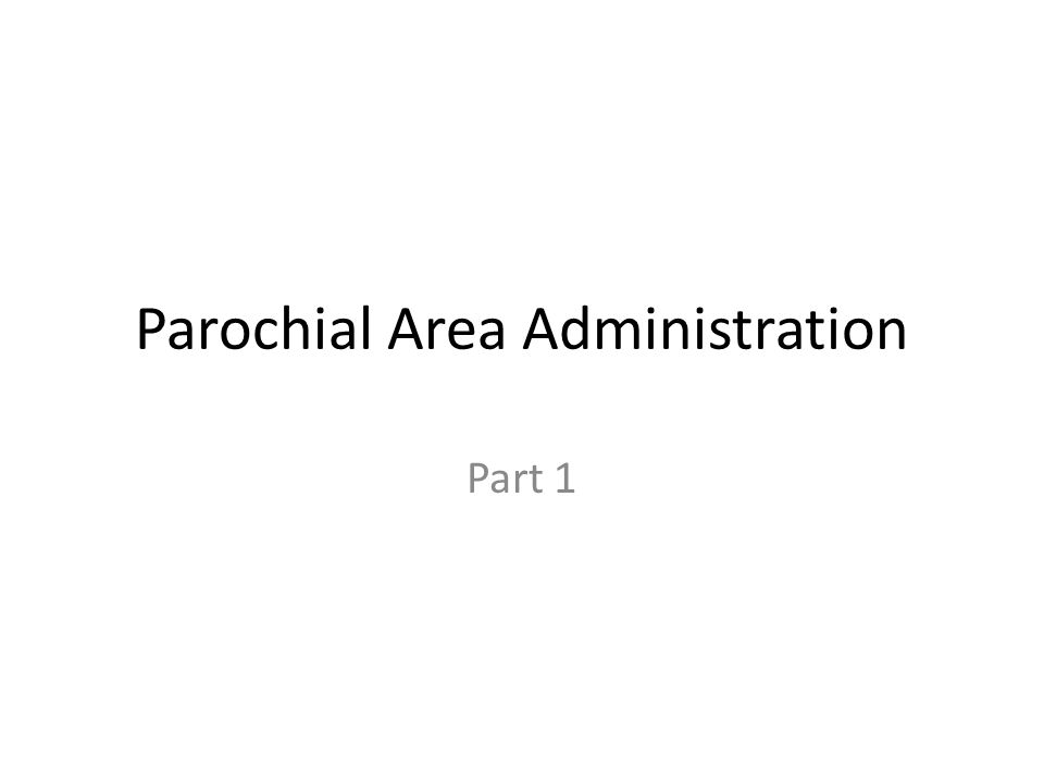 Parochial Area Administration Part 1