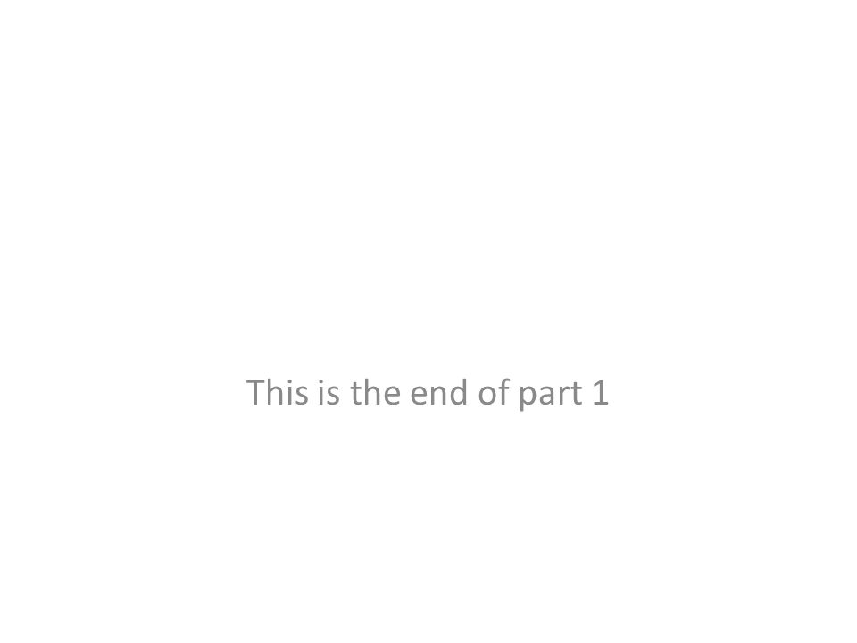This is the end of part 1