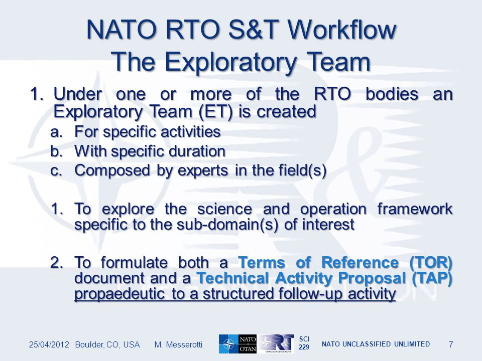 SCI 229 NATO UNCLASSIFIED UNLIMITED NATO RTO S&T Workflow TOR and TAP 2.When approved, a TAP involves the formation of a Technical Team to coordinate a set of focus groups performing dedicated research activities in their area of scientific expertise.