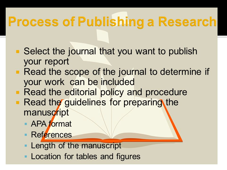 Select the journal that you want to publish your report Read the scope of the journal to determine if your work can be included Read the editorial pol