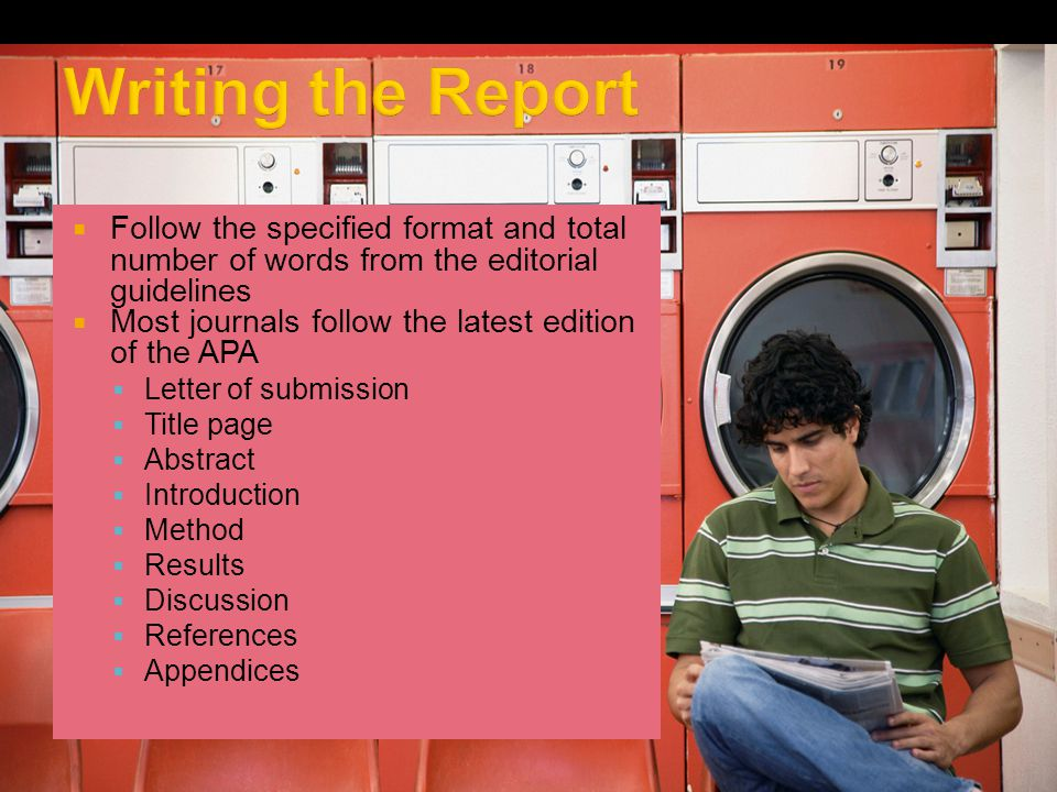 Follow the specified format and total number of words from the editorial guidelines Most journals follow the latest edition of the APA Letter of submission Title page Abstract Introduction Method Results Discussion References Appendices