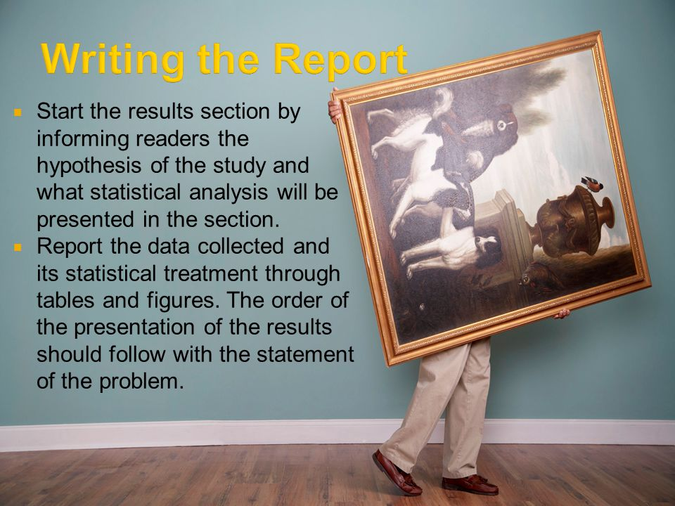 Start the results section by informing readers the hypothesis of the study and what statistical analysis will be presented in the section. Report the