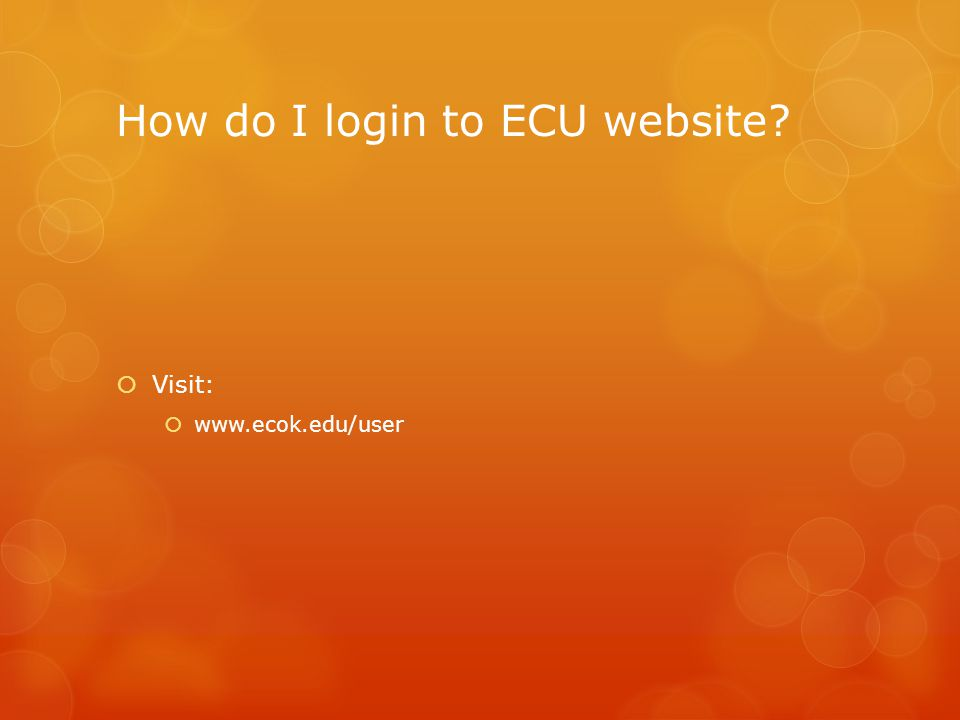 How do I login to ECU website Visit: www.ecok.edu/user