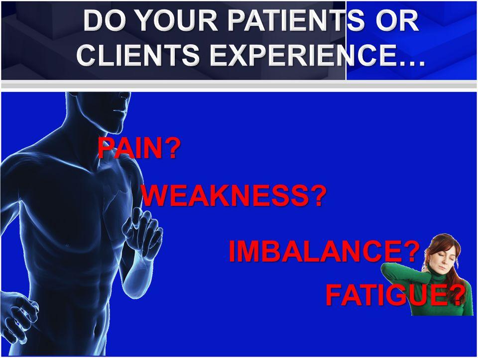 PAIN? WEAKNESS? IMBALANCE? FATIGUE?