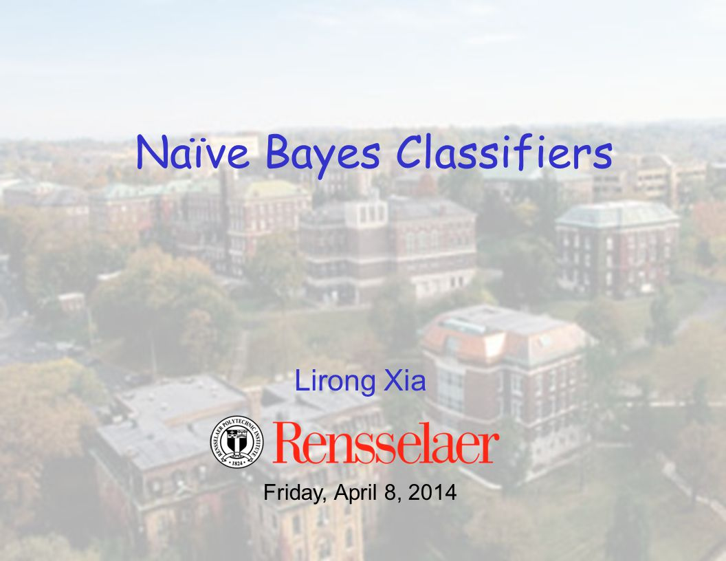 Lirong Xia Naïve Bayes Classifiers Friday, April 8, 2014
