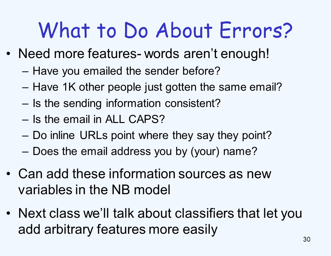 What to Do About Errors? 30 Need more features- words arent enough! –Have you emailed the sender before? –Have 1K other people just gotten the same em