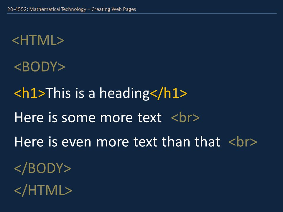 20-4552: Mathematical Technology – Creating Web Pages This is a heading The following text is BOLD.