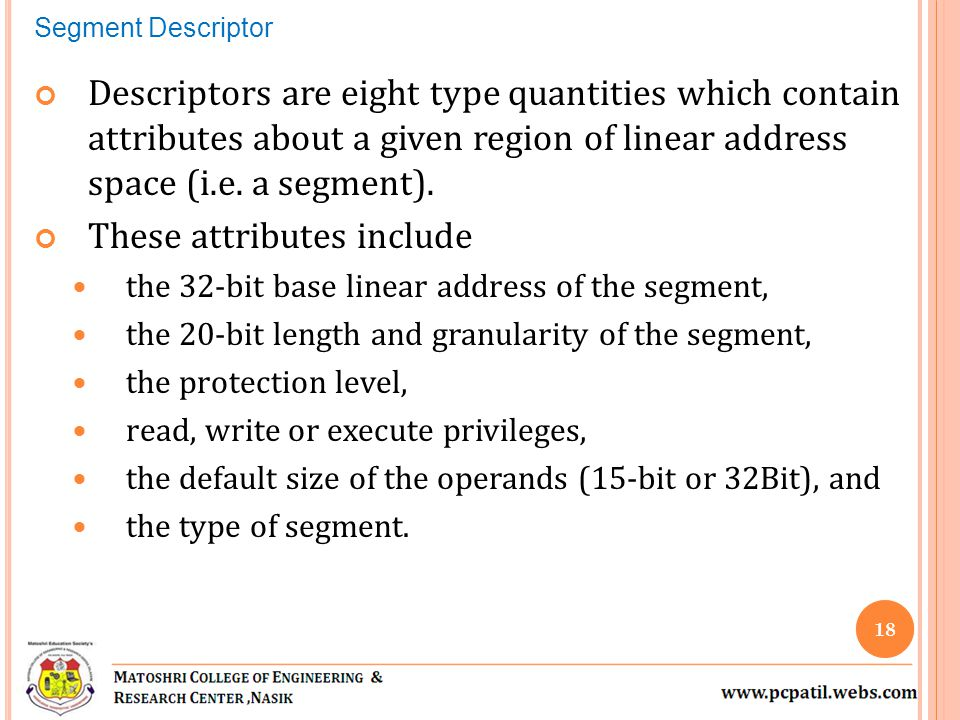 Descriptors are eight type quantities which contain attributes about a given region of linear address space (i.e.
