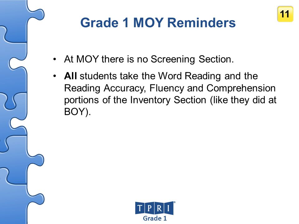Grade 1 11 Grade 1 MOY Reminders At MOY there is no Screening Section. All students take the Word Reading and the Reading Accuracy, Fluency and Compre