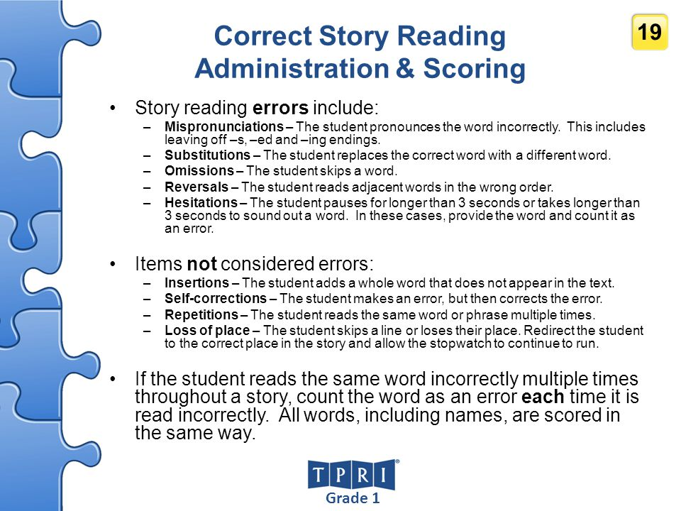 Grade 1 19 Correct Story Reading Administration & Scoring Story reading errors include: –Mispronunciations – The student pronounces the word incorrect