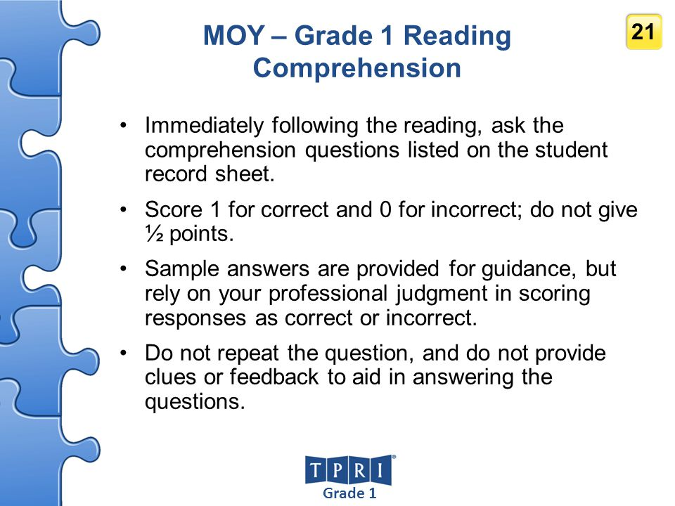 Grade 1 21 MOY – Grade 1 Reading Comprehension Immediately following the reading, ask the comprehension questions listed on the student record sheet.
