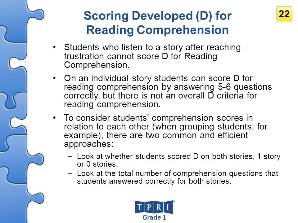 Grade 1 22 Scoring Developed (D) for Reading Comprehension Students who listen to a story after reaching frustration cannot score D for Reading Compre