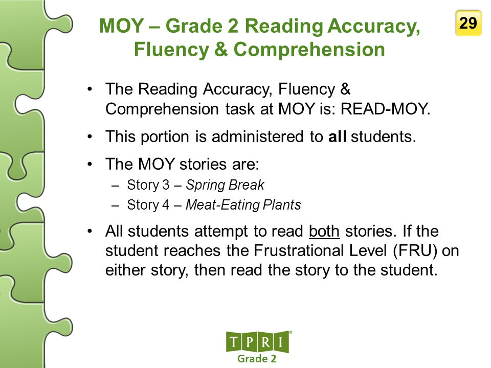 Grade 2 29 MOY – Grade 2 Reading Accuracy, Fluency & Comprehension The Reading Accuracy, Fluency & Comprehension task at MOY is: READ-MOY. This portio