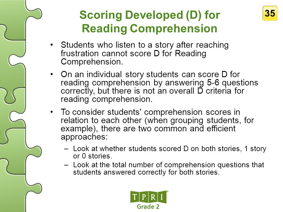 Grade 2 35 Scoring Developed (D) for Reading Comprehension Students who listen to a story after reaching frustration cannot score D for Reading Compre