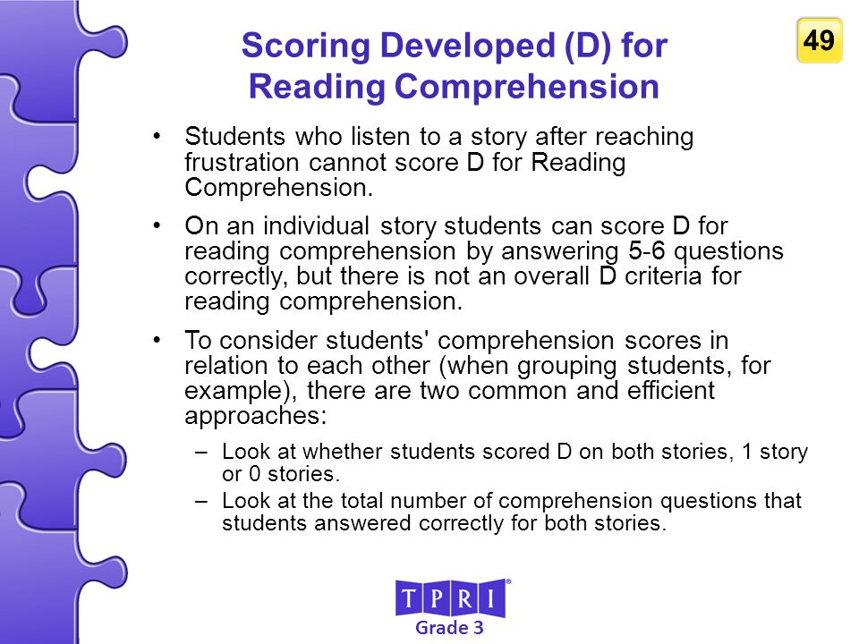Grade 3 49 Scoring Developed (D) for Reading Comprehension Students who listen to a story after reaching frustration cannot score D for Reading Compre