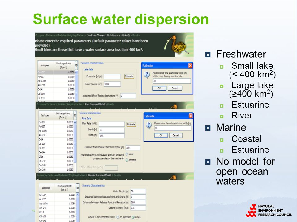 www.ceh.ac.uk/PROTECT Freshwater Small lake (< 400 km 2 ) Large lake (400 km 2 ) Estuarine River Marine Coastal Estuarine No model for open ocean waters Surface water dispersion