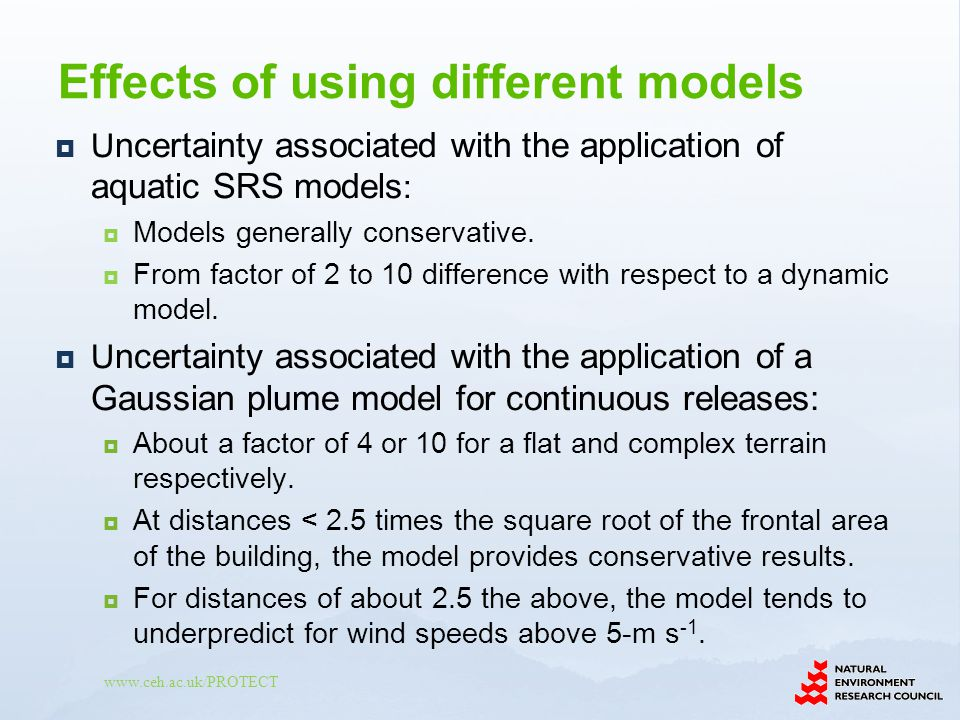 www.ceh.ac.uk/PROTECT U ncertainty associated with the application of aquatic SRS models : Models generally conservative.