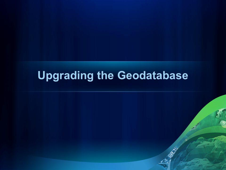 Upgrading the Geodatabase
