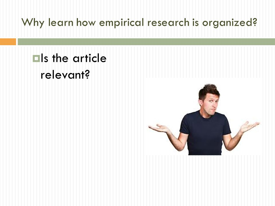 Why learn how empirical research is organized Is the article relevant