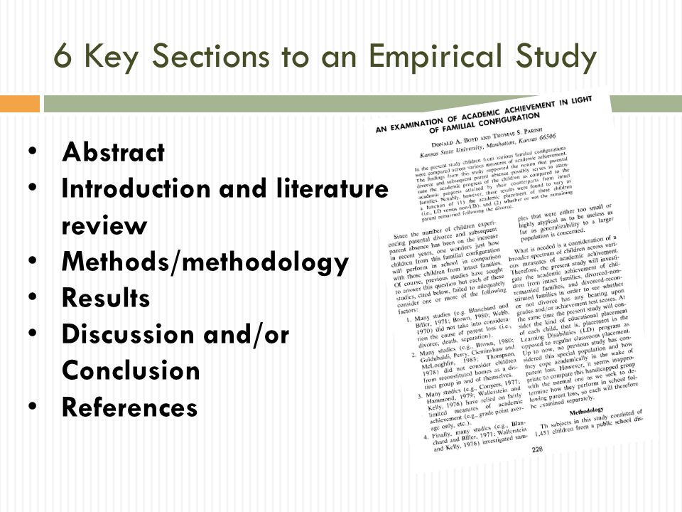 6 Key Sections to an Empirical Study Abstract Introduction and literature review Methods/methodology Results Discussion and/or Conclusion References