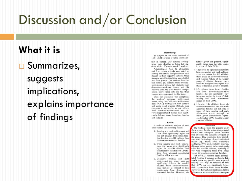 Discussion and/or Conclusion What it is Summarizes, suggests implications, explains importance of findings