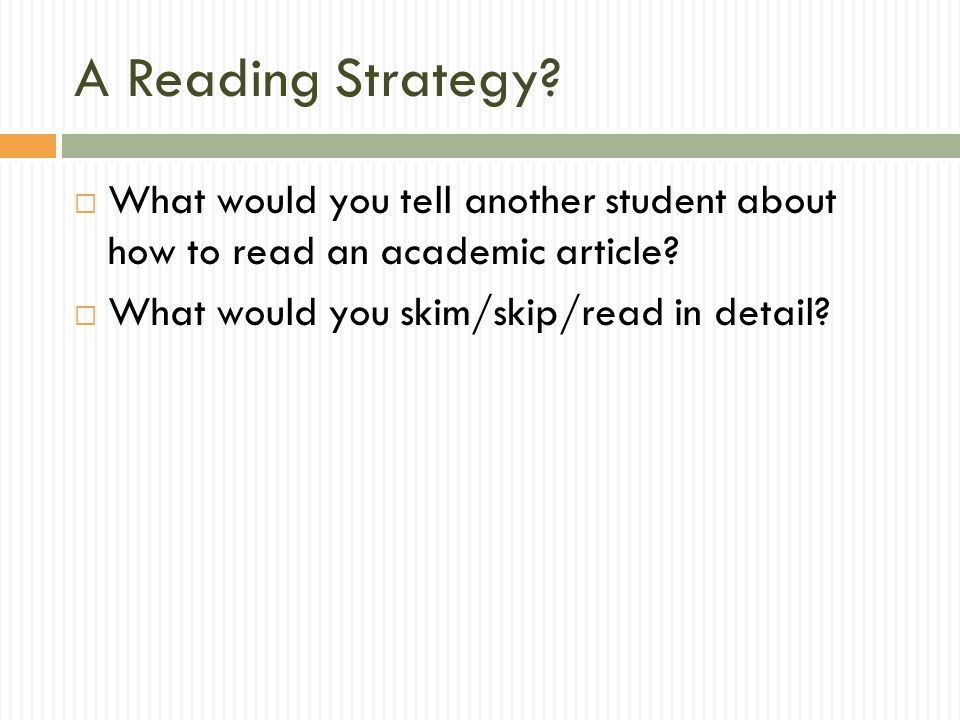 A Reading Strategy. What would you tell another student about how to read an academic article.