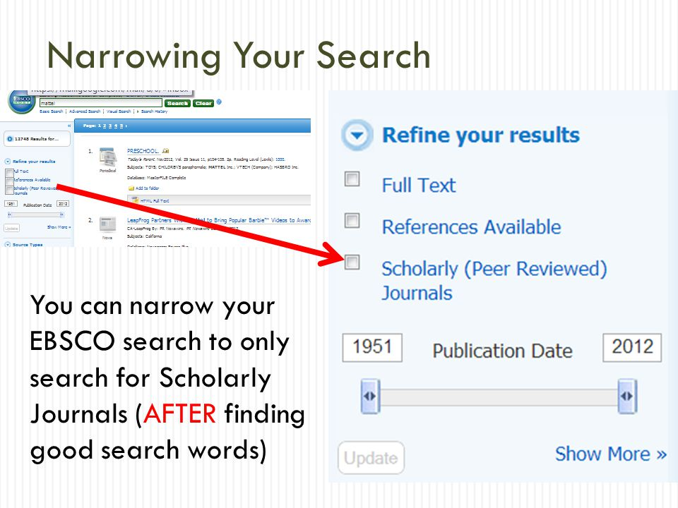 You can narrow your EBSCO search to only search for Scholarly Journals (AFTER finding good search words) Narrowing Your Search