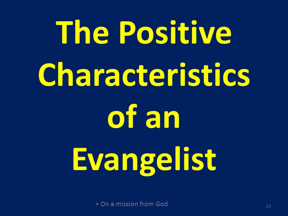 + On a mission from God 23 The Positive Characteristics of an Evangelist