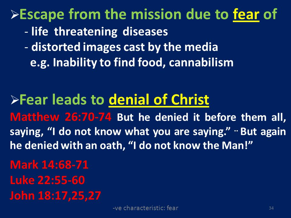 -ve characteristic: fear 34 Escape from the mission due to fear of - life threatening diseases - distorted images cast by the media e.g.