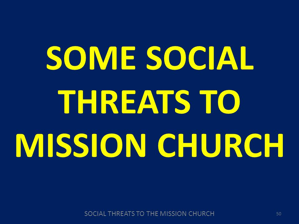 SOCIAL THREATS TO THE MISSION CHURCH 50 SOME SOCIAL THREATS TO MISSION CHURCH