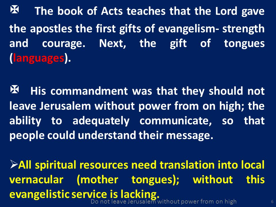 6 The book of Acts teaches that the Lord gave the apostles the first gifts of evangelism- strength and courage.