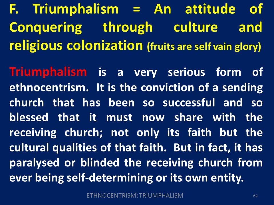 ETHNOCENTRISM: TRIUMPHALISM 64 F.